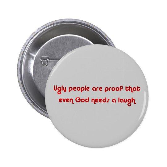 La gente fea es botón divertido pin redondo de 2 pulgadas