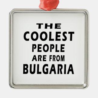 La gente más fresca es de Bulgaria Adorno Cuadrado Plateado