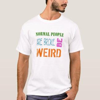 La gente normal es se rompió. Sea camiseta extraña