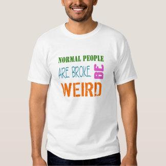 La gente normal es se rompió. Sea camiseta extraña Polera