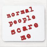 ¡La gente normal me asusta! Tapete De Raton
