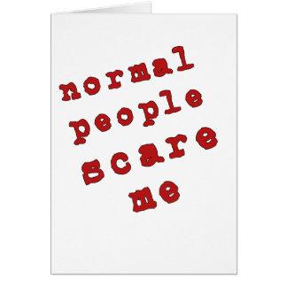 ¡La gente normal me asusta! Tarjeta De Felicitación