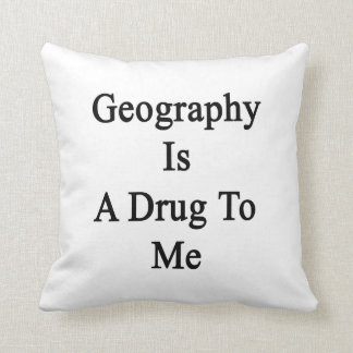 La geografía es una droga a mí cojin
