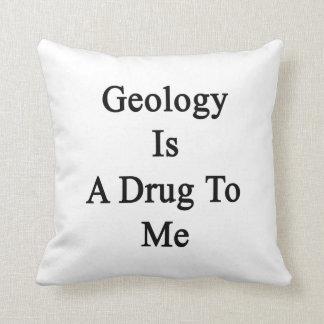 La geología es una droga a mí cojin