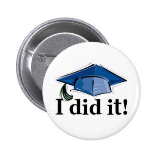 ¡La graduación I lo hizo! Pin Redondo De 2 Pulgadas