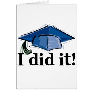 ¡La graduación I lo hizo! Tarjeta De Felicitación