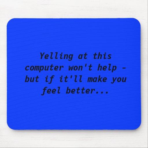 La griterío en este ordenador no ayudará - pero si alfombrilla de ratones