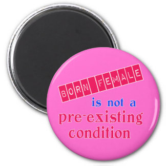 La hembra nacida no es una condición pre existente imán redondo 5 cm