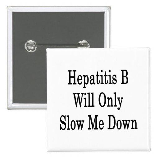 La hepatitis B me reducirá solamente Pin Cuadrada 5 Cm