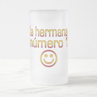 La Hermana Número 1 - Number 1 Sister in Spanish Frosted Glass Beer Mug