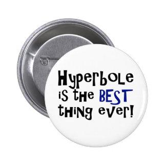 ¡La hipérbole es la mejor cosa nunca! Pin Redondo De 2 Pulgadas