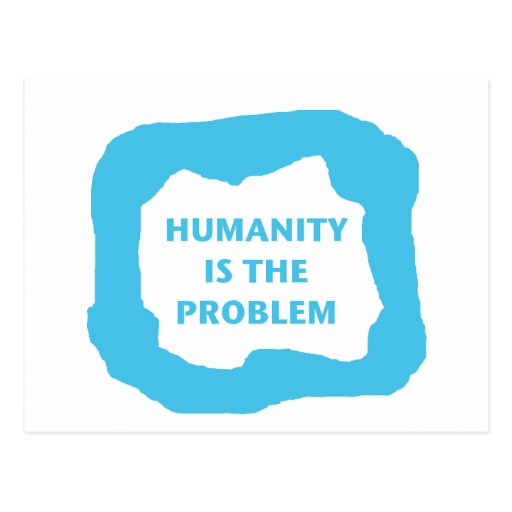 La humanidad es el PROBLEMA, .png azul Postales