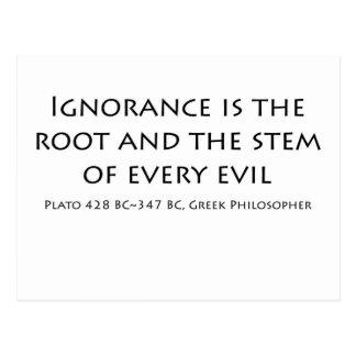 La ignorancia es la raíz y el tronco de cada mal postales