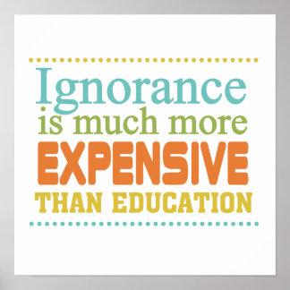 La ignorancia es más costosa que la educación posters