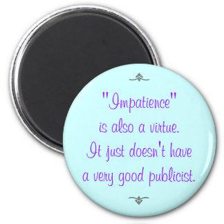 La impaciencia es también una virtud… imán redondo 5 cm