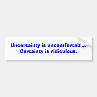 La incertidumbre es incómoda. La certeza es ridi… Pegatina De Parachoque