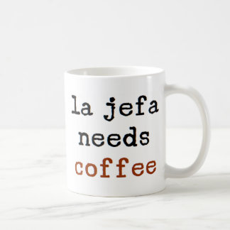 la jefa needs coffee coffee mug