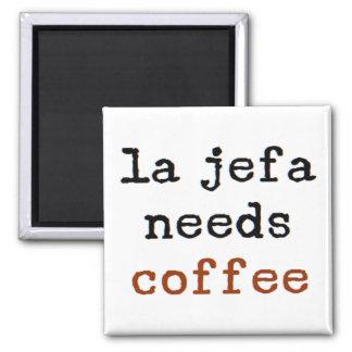 la jefa needs coffee magnet