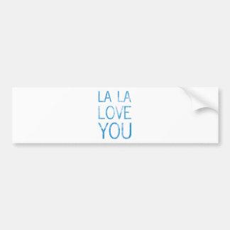 LA LA LOVE YOU BUMPER STICKER