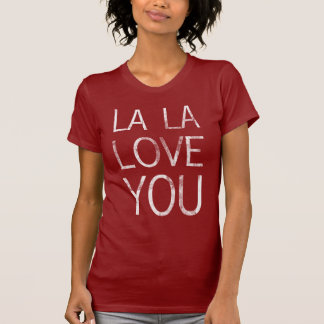 LA LA LOVE YOU t-shirt