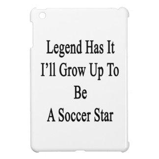 La leyenda lo tiene que creceré para ser una