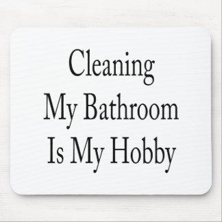 La limpieza de mi cuarto de baño es mi afición alfombrilla de ratón