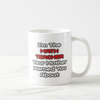 La madre del profesor de matemáticas… le advirtió taza