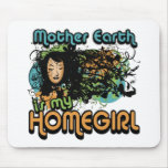 La madre tierra es mi Homegirl Alfombrilla De Ratón