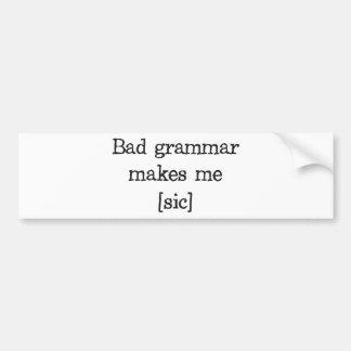 La mala gramática me hace [el sic] pegatina para auto