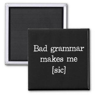 La mala gramática me hace [el sic] imán cuadrado