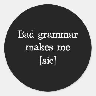 La mala gramática me hace [el sic] pegatina redonda