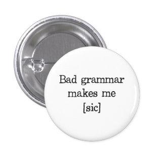 La mala gramática me hace [el sic] pin redondo de 1 pulgada