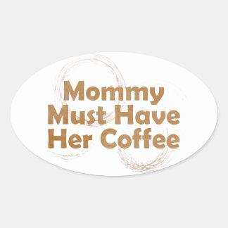 La mamá debe comer su café pegatinas de óval personalizadas
