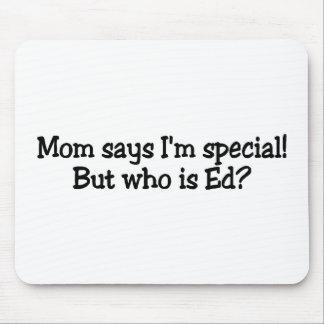 La mamá dice el Special Im pero quién es Ed Alfombrilla De Raton