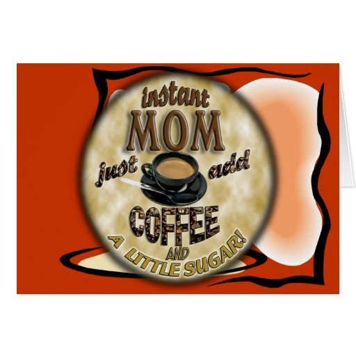 La MAMÁ INMEDIATA apenas añade el CAFÉ (y un poco  Tarjeta De Felicitación