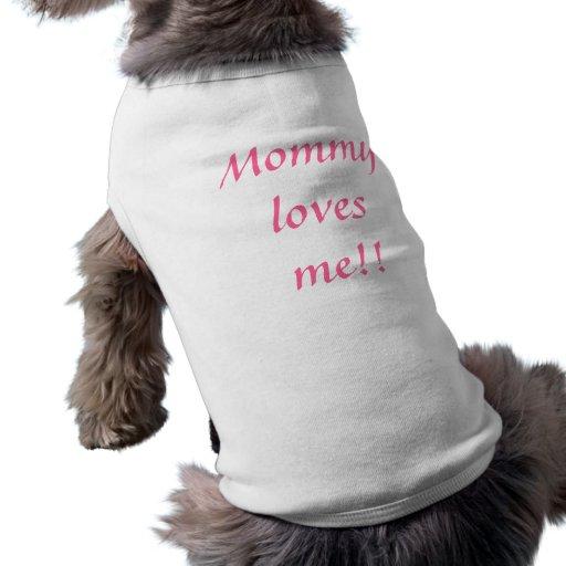 ¡La mamá me ama!! Camisa De Perrito