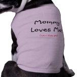 ¡La mamá me ama! , (más que usted) Camisetas De Mascota