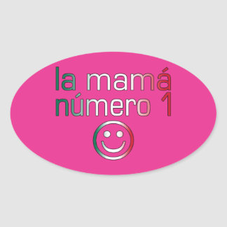 La Mamá Número 1 ( Number 1 Mom in Mexican ) Oval Sticker