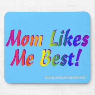 ¡La mamá tiene gusto de mí mejor! Alfombrilla De Raton