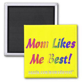 ¡La mamá tiene gusto de mí mejor! Imán Cuadrado