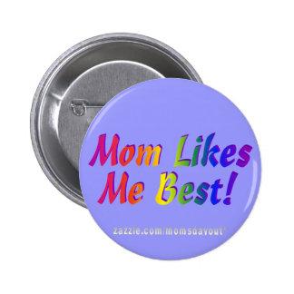 ¡La mamá tiene gusto de mí mejor! Pin Redondo De 2 Pulgadas