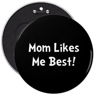 La mamá tiene gusto de mí mejor pin redondo de 6 pulgadas