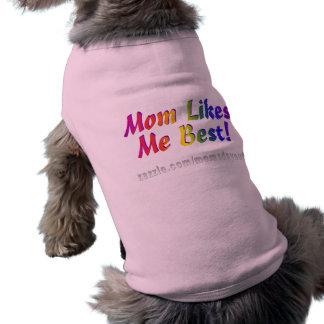 ¡La mamá tiene gusto de mí mejor! Playera Sin Mangas Para Perro