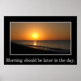 La mañana debe ser más adelante en el día (l) poster