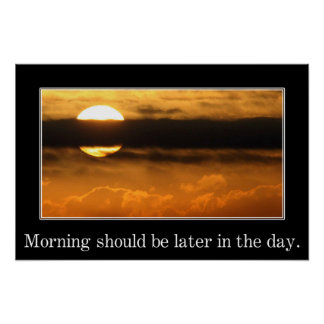 La mañana debe ser más adelante en el día (s) poster