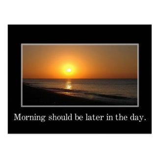 La mañana debe ser más adelante en el día tarjetas postales