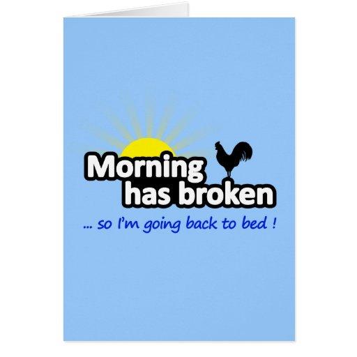La mañana se ha roto - así que estoy volviendo aco felicitaciones