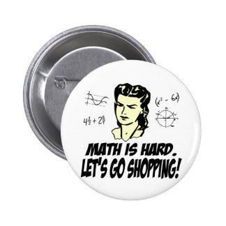 La matemáticas es dura pin redondo de 2 pulgadas