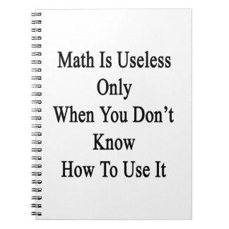 La matemáticas es inútil solamente cuando usted no note book