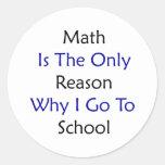 La matemáticas es la única razón por la que voy a  pegatina redonda